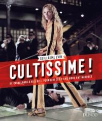 CULTISSIME ! : DE CASABLANCA À KILL BILL,         POURQUOI CES FILMS