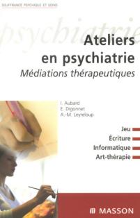 ATELIERS EN PSYCHIATRIE: MEDIATIONS THERAPEUTIQUES